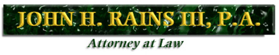 John H. Rains, III, P.A. - Attorney at Law